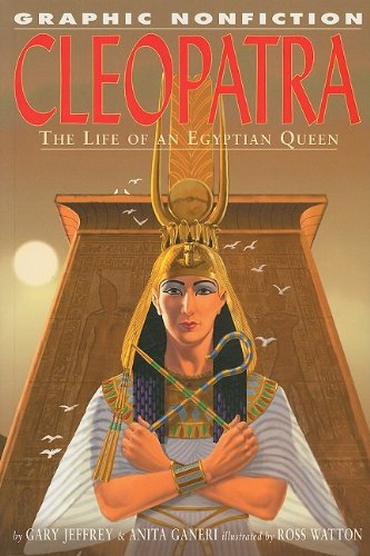 Cleopatra: The Life Of An Egyptian Queen (Graphic Nonfiction)