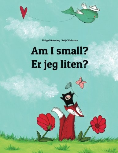 Am I Small? Er Jeg Liten?: Children'S Picture Book English-Norwegian (Bilingual Edition) (English And Norwegian Edition)