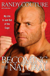 Becoming The Natural: My Life In And Out Of The Cage