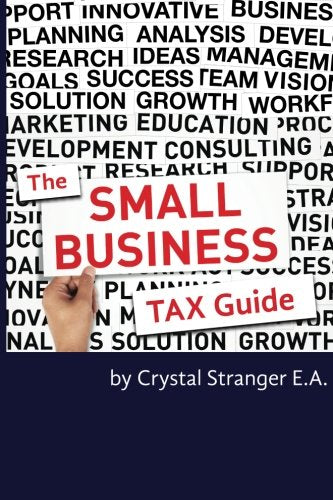 The Small Business Tax Guide: Take Advantage Of Often Missed Deductions And Credits To Keep Your Money Where It Belongs- Working For Your Business!
