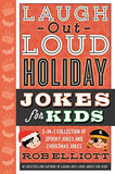 Laugh-Out-Loud Holiday Jokes For Kids: 2-In-1 Collection Of Spooky Jokes And Christmas Jokes (Laugh-Out-Loud Jokes For Kids)