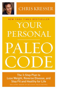 Your Personal Paleo Code: The 3-Step Plan To Lose Weight, Reverse Disease, And Stay Fit And Healthy For Life