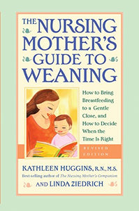 The Nursing Mother'S Guide To Weaning - Revised: How To Bring Breastfeeding To A Gentle Close, And How To Decide When The Time Is Right