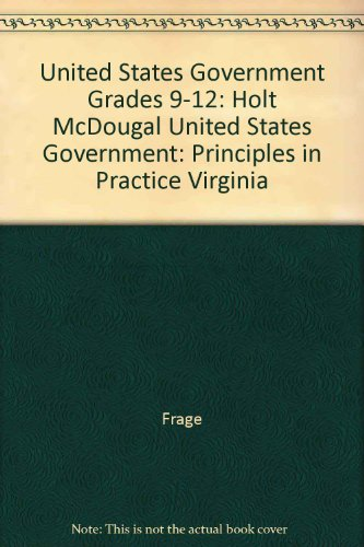 Holt Mcdougal United States Government: Principles In Practice Virginia: Student Edition Grades 9-12 2010