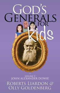 God'S Generals For Kids Volume 3: John Alexander Dowie