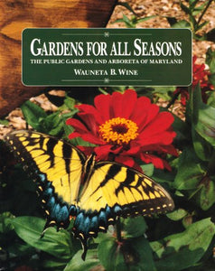Gardens For All Seasons: Public Gardens And Arboreta Of Maryland