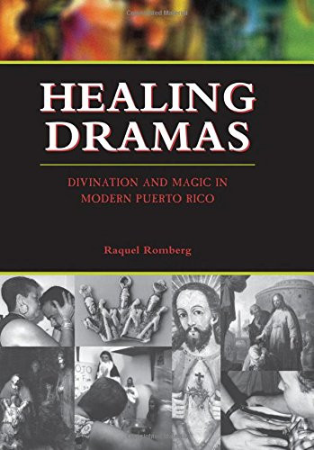 Healing Dramas: Divination And Magic In Modern Puerto Rico