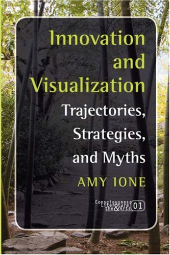 Innovation And Visualization: Trajectories, Strategies, And Myths (Consciousness, Literature And The Arts 1)