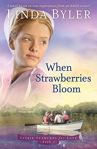 When Strawberries Bloom: A Novel Based On True Experiences From An Amish Writer! (Lizzie Searches For Love)