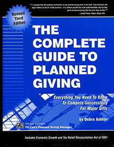 Complete Guide To Planned Giving: Everything You Need To Know To Compete Successfully For Major Gifts