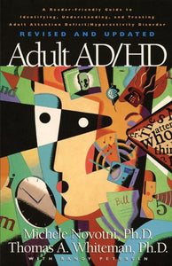 Adult Ad/Hd: A Reader Friendly Guide To Identifying, Understanding, And Treating Adult Attention Deficit/Hyperactivity Disorder Revised And Updated