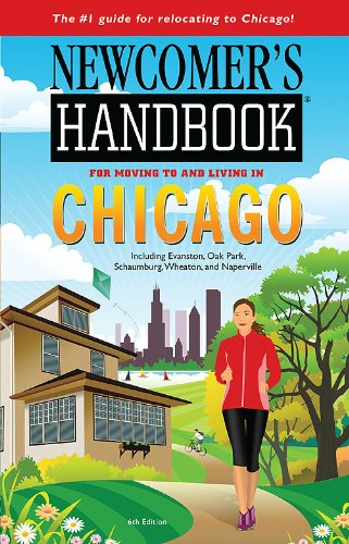 Newcomer'S Handbook For Moving To And Living In Chicago: Including Evanston, Oak Park, Schaumburg, Wheaton, And Naperville (Newcomer'S Handbook For Chicago)
