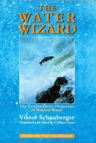 The Water Wizard: The Extraordinary Properties Of Natural Water