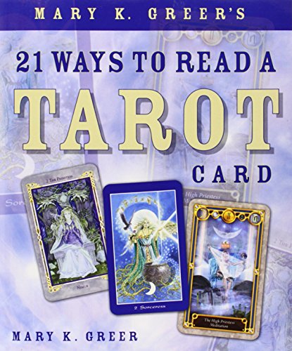 Mary K. Greer'S 21 Ways To Read A Tarot Card