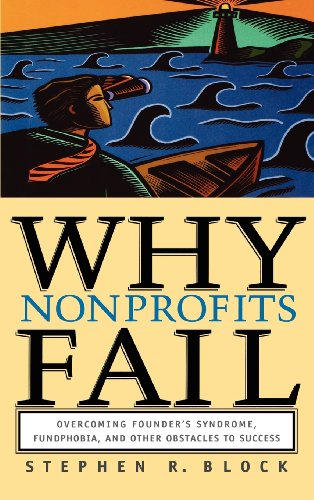 Why Nonprofits Fail: Overcoming Founder'S Syndrome, Fundphobia And Other Obstacles To Success