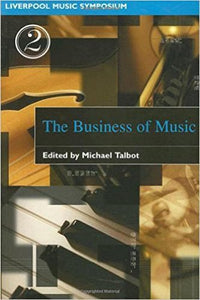 The Business Of Music (Liverpool University Press - Liverpool Music Symposium)