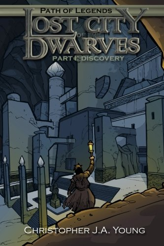 Lost City Of The Dwarves: Part 1: Discovery (Path Of Legends) (Volume 1)