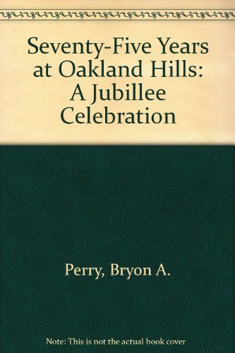 Seventy-Five Years At Oakland Hills: A Jubillee Celebration