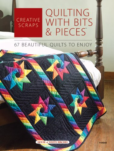 Creative Scraps: Quilting With Bits & Pieces