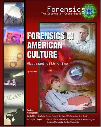Forensics In American Culture: Obsessed With Crime (Forensics: The Science Of Crime-Solving)