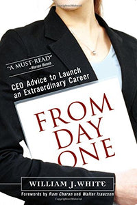 From Day One: Ceo Advice To Launch An Extraordinary Career