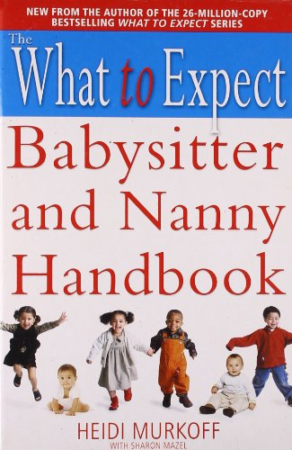 The What To Expect Babysitter And Nanny Handbook (What To Expect S)