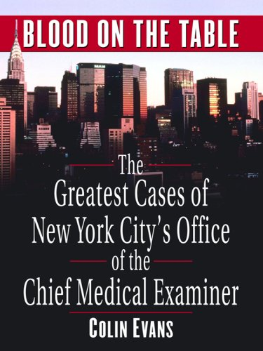 Blood On The Table: The Greatest Cases Of New York City'S Office Of The Chief Medical Examiner (Thorndike Large Print Crime Scene)