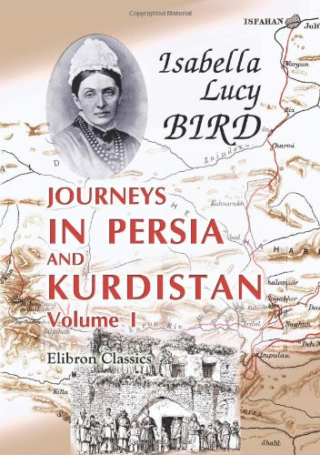 Journeys In Persia And Kurdistan, Including A Summer In The Upper Karun Region And A Visit To The Nestorian Rayahs: Volume 1