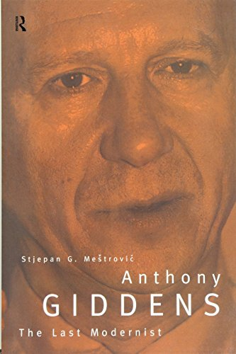 Anthony Giddens: The Last Modernist (Routledge Studies In The Growth)