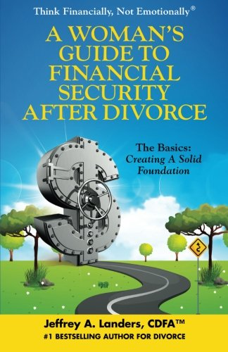 A Woman'S Guide To Financial Security After Divorce: The Basics: Creating A Solid Foundation (Think Financially, Not Emotionally) (Volume 3)