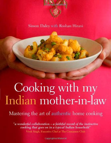 Cooking With My Indian Mother-In-Law: Mastering The Art Of Authentic Home Cooking
