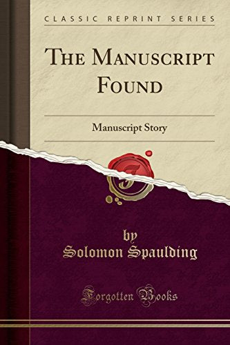 The Manuscript Story Of Reverend Solomon Spalding, Or Manuscript Found: From A Verbatim Copy Of The Original Now In The Library Of Oberlin ... Preservation And Transmission Until It Came