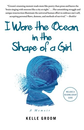 I Wore The Ocean In The Shape Of A Girl: A Memoir