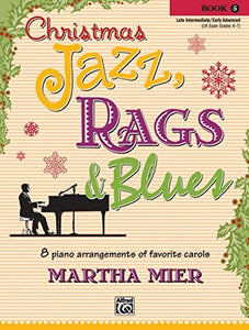 Christmas Jazz, Rags & Blues, Bk 5: 8 Arrangements Of Favorite Carols For Late Intermediate To Early Advanced Pianists