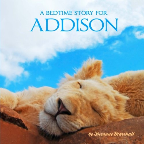 A Bedtime Story For Addison: Personalized Books For Kids (Personalized Bedtime Stories)