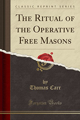 The Ritual Of The Operative Free Masons (Classic Reprint)