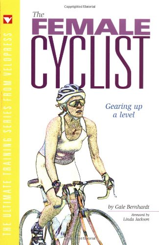 The Female Cyclist: Gearing Up A Level (Ultimate Training Series From Velopress, 3)