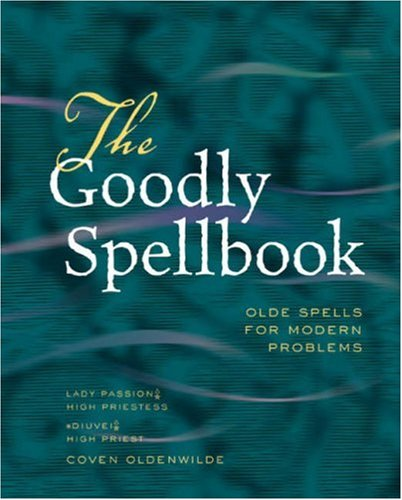 The Goodly Spellbook: Olde Spells For Modern Problems