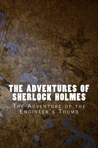 The Adventures Of Sherlock Holmes: The Adventure Of The Engineer'S Thumb (Classic) (Volume 9)