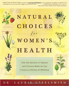 Natural Choices For Women'S Health: How The Secrets Of Natural And Chinese Medicine Can Create A Lifetime Of Wellness