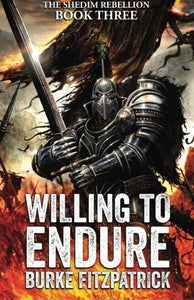 Willing To Endure (The Shedim Rebellion) (Volume 3)