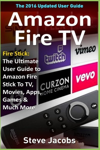 2: Amazon Fire Tv: Fire Stick: The Ultimate User Guide To Amazon Fire Stick To Tv, Movies, Apps, Games & Much More (How To Use Fire Stick, Streaming, ... Guides, Internet, Free Movie) (Volume 2)