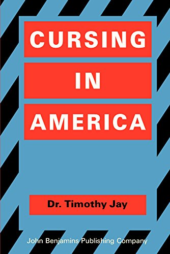 Cursing In America: A Psycholinguistic Study Of Dirty Language In The Courts, In The Movies, In The Schoolyards And On The Streets