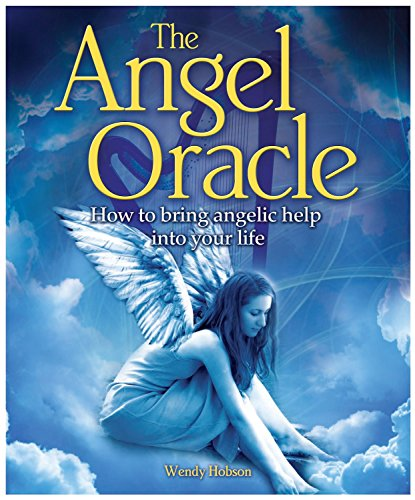The Angel Oracle: How To Bring Angelic Help Into Your Life (The Oracle Series)