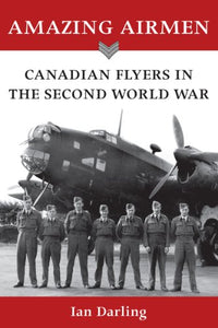 Amazing Airmen: Canadian Flyers In The Second World War