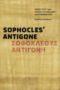 Sophocles' Antigone: Greek Text With Facing Vocabulary And Commentary