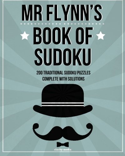Mr Flynn'S Book Of Sudoku: 200 Traditional 9X9 Sudoku Puzzles In Easy, Medium & Hard