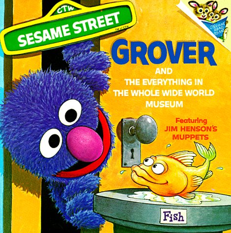 The Everything In The Whole Wide World Museum: With Lovable, Furry Old Grover (Pictureback(R))