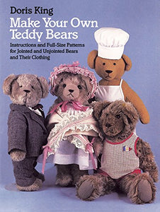 Make Your Own Teddy Bears: Instructions And Full-Size Patterns For Jointed And Unjointed Bears And Their Clothing (Dover Needlework Series)