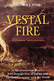 Vestal Fire: An Environmental History, Told Through Fire, Of Europe And Europe'S Encounter With The World (Weyerhaeuser Environmental Books)